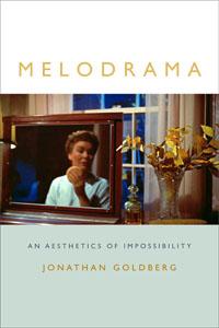 Jonathan Goldberg Melodrama Aesthetics